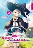 Ich habe 300 Jahre lang Schleim getötet und aus Versehen das höchste Level erreicht - Light Novel 03