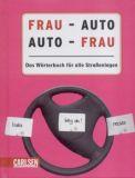 Frau - Auto, Auto - Frau: Das Wörterbuch für alle Straßenlagen
