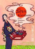 Das Japan-Kochbuch: Bilder, Geschichten, Rezepte