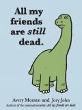 All my friends are still dead.