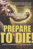 Prepare to Die! A Novel of Superheroes, Sex, and Secret Origins