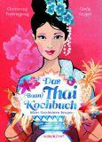Das (Baan)Thai-Kochbuch: Bilder, Geschichten, Rezepte