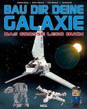 Bau Dir Deine Galaxie: Das große Lego Buch