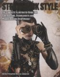 Steampunk Style: The Complete Illustrated Guide...
