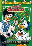 Lustiges Taschenbuch Fussballgeschichten 01: Reif für den Titel?