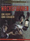 Collection Cabrio (2003) 03: Wachsfiguren 1: Um Kopf und Kragen