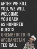 After we kill you, we will come back as Honored Guests unembedded in Afghanistan