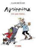 Agrippina: Fix und Fertig