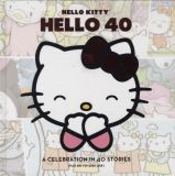 Hello Kitty: Hello 40 - A Celebration in 40 Stories (plus one for Good Luck)