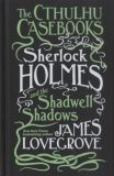 The Cthulhu Casebooks: Sherlock Holmes and the Shadwell Shadows (2017) HC [Roman]