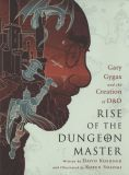 Rise of the Dungeon Master: Gary Gygax and the Creation of D&D (2017) SC