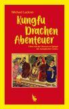 Kungfu, Drachen, Abenteuer - China und die Chinesen im Spiegel des europäischen Comics