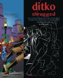 ditko shrugged: The Uncompromising Life of the Artist Creator of Spider-Man and the Rise of Marvel Comics